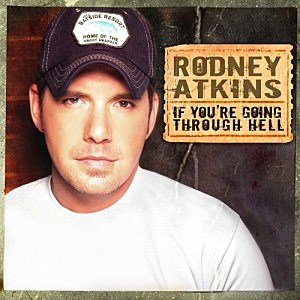 Rodney Atkins IF YOU'RE GOING THROUGH HELL cover
